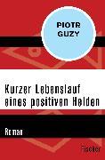 Cover-Bild zu Kurzer Lebenslauf eines positiven Helden von Guzy, Piotr