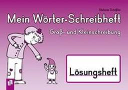 Cover-Bild zu Mein Wörter-Schreibheft - Groß- und Kleinschreibung - Lösungsheft von Schössler, Stefanie