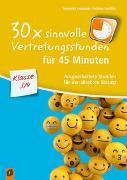 Cover-Bild zu 30 x sinnvolle Vertretungsstunden für 45 Minuten - Klasse 3/4 von Neubauer, Friederike