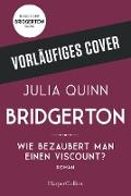 Cover-Bild zu Quinn, Julia: Bridgerton - Wie bezaubert man einen Viscount? (eBook)