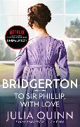 Cover-Bild zu Quinn, Julia: Bridgerton: To Sir Phillip, With Love (Bridgertons Book 5)