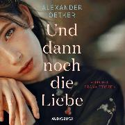 Cover-Bild zu Und dann noch die Liebe (ungekürzt) (Audio Download) von Oetker, Alexander