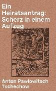 Cover-Bild zu Ein Heiratsantrag: Scherz in einem Aufzug (eBook) von Tschechow, Anton Pawlowitsch
