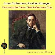 Cover-Bild zu Zwei Erzählungen: Verwirrung der Geister / Der Rächer seiner Ehre (Audio Download) von Tschechow, Anton
