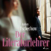 Cover-Bild zu Der Literaturlehrer (Ungekürzt) (Audio Download) von Tschechow, Anton