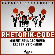 Cover-Bild zu Der Rhetorik-Code - Orientierungsgebend - Ergebnissichernd (Ungekürzt) (Audio Download) von Bredemeier, Dr. Karsten