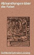 Cover-Bild zu Lessing, Gotthold Ephraim: Abhandlungen über die Fabel (eBook)