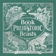 Cover-Bild zu Marx, Jonny: The Book of Prehistoric Beasts