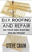 Cover-Bild zu D.I.Y. Roofing And Repair - Do Your Own Roofing And Be Proud! (eBook) von Cram, Steve