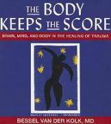 Cover-Bild zu Kolk, Bessel Van Der: The Body Keeps the Score: Brain, Mind, and Body in the Healing of Trauma