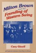 Cover-Bild zu Milton Brown and the Founding of Western Swing von Ginell, Cary