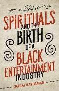 Cover-Bild zu Spirituals and the Birth of a Black Entertainment Industry von Graham, Sandra