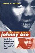 Cover-Bild zu The Late Great Johnny Ace and Transition from R&B to Rock 'n' Roll von Salem, James M.
