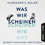 Cover-Bild zu Was wir scheinen (Ungekürzt) (Audio Download) von Keller, Hildegard E.