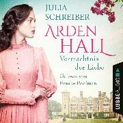 Cover-Bild zu Vermächtnis der Liebe - Arden-Hall-Saga, Teil 1 (Ungekürzt) (Audio Download) von Schreiber, Julia