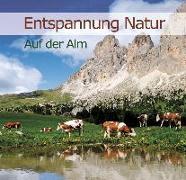 Cover-Bild zu Entspannung Natur - Auf der Alm von Dingler, Karl-Heinz