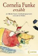 Cover-Bild zu Cornelia Funke erzählt von Bücherfressern, Dachbodengespenstern und anderen Helden von Funke, Cornelia