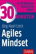 Cover-Bild zu 30 Minuten Agiles Mindset von Hawlitzeck, Jörg