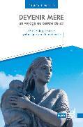 Cover-Bild zu Devenir mere, un voyage au centre de soi (eBook) von Proulx, Chantale