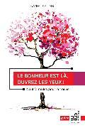 Cover-Bild zu Le bonheur est la, ouvrez les yeux ! (eBook) von Allain, Nathalie
