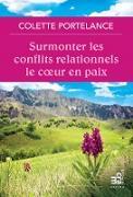 Cover-Bild zu Surmonter les conflits relationnels le coeur en paix (eBook) von Colette Portelance, Portelance