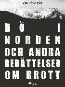 Cover-Bild zu Dö i Norden och andra berättelser om brott (eBook) von Blom, Karl Arne