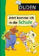 Cover-Bild zu Duden - Jetzt komme ich in die Schule von Holzwarth-Raether, Ulrike
