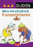 Cover-Bild zu Duden - Mein Vorschulblock - Konzentrieren von Hilgert, Gabie (Illustr.)