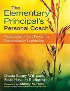 Cover-Bild zu The Elementary Principal's Personal Coach: Tapping Into Your Power for Extraordinary Leadership von Williams, Diana R. (Hrsg.)