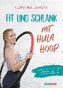 Cover-Bild zu Fit und schlank mit Hula Hoop von Loroff, Corinna