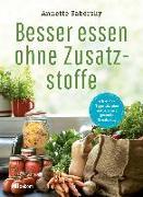 Cover-Bild zu Besser essen ohne Zusatzstoffe (eBook) von Sabersky, Annette