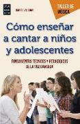 Cover-Bild zu Cómo Enseñar a Cantar a Niños Y Adolescentes: Fundamentos Técnicos Y Pedagógicos de la Voz Cantada von Villagar, Isabel