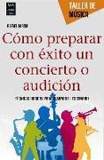 Cover-Bild zu Como Preparar Con Exito Un Concierto O Audicion: Tecnicas Basicas Para Dominar El Escenario von Garcia Martinez, Rafael