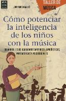 Cover-Bild zu Como Potenciar La Inteligencia de Los Ninos Con La Musica: Desarrolle Sus Habilidades Motrices, Linguisticas, Matematicas y Psicosociales von Marti, Joan Maria