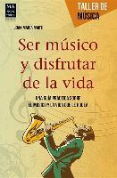 Cover-Bild zu Ser Musico y Disfrutar de La Vida: Una Guia Practica Sobre El Musico y La Vida Que Le Rodea von Marti, Joan Maria