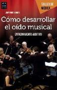 Cover-Bild zu Cómo Desarrollar El Oído Musical: Entrenamiento Auditivo von Marti, Joan Maria