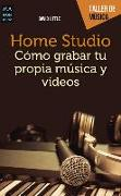 Cover-Bild zu Home Studio: Cómo Grabar Tu Propia Música y Videos von Little, David