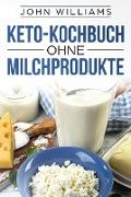Cover-Bild zu Keto-Kochbuch ohne Milchprodukte (eBook) von Williams, John