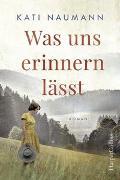Cover-Bild zu Was uns erinnern lässt von Naumann, Kati
