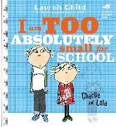 Cover-Bild zu I Am Too Absolutely Small For School von Child, Lauren