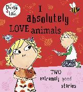 Cover-Bild zu Charlie and Lola: I Absolutely Love Animals von Child, Lauren
