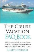 Cover-Bild zu The Cruise Vacation FAQ Book: 109 Questions and Answers About Booking, Boarding, Cruising and Dining on Your Next Cruise von Owsinski, Bobby
