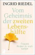 Cover-Bild zu Vom Geheimnis der zweiten Lebenshälfte von Riedel, Ingrid