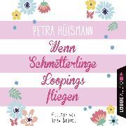 Cover-Bild zu Wenn Schmetterlinge Loopings fliegen (Ungekürzt) (Audio Download) von Hülsmann, Petra