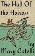 Cover-Bild zu The Hall of the Heiress (eBook) von Catelli, Mary