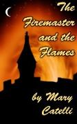 Cover-Bild zu The Firemaster and the Flames (eBook) von Catelli, Mary