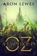 Cover-Bild zu A Farm Boy in Oz (The Wicked Wizard of Oz, #1) (eBook) von Lewes, Aron
