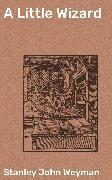 Cover-Bild zu A Little Wizard (eBook) von Weyman, Stanley John