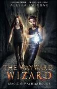 Cover-Bild zu The Wayward Wizard (Magic and Mayhem, #1) (eBook) von Escobar, Alesha
