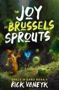 Cover-Bild zu The Joy Of Brussels Sprouts (Space Wizard, #4) (eBook) von vanEyk, Rick